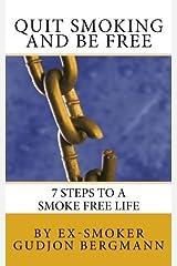 Quit Smoking and Be Free: 7 Steps to a Smoke Free Life by Gudjon Bergmann (2011-02-21) Paperback