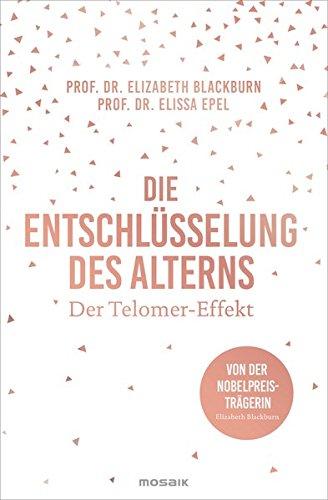 die-entschlsselung-des-alterns-der-telomer-effekt-von-der-nobelpreistrgerin-elizabeth-blackburn