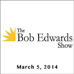 The Bob Edwards Show, Therese Anne Fowler, Jonathan Richards, and Tad Richards, March 5, 2014