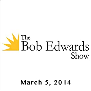 The Bob Edwards Show, Therese Anne Fowler, Jonathan Richards, and Tad Richards, March 5, 2014 Radio/TV Program