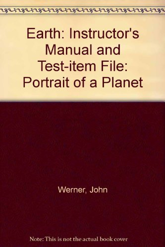 (Earth: Instructor's Manual and Test-item File: Portrait of a Planet by John Werner)