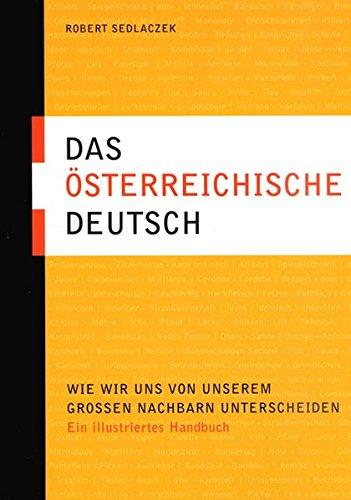 Das österreichische Deutsch: Wie wir uns von unserem großen Nachbarn unterscheiden. Ein illustriertes Handbuch