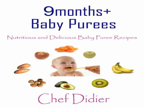 9months+ Baby Purees: Nutritious and Delicious Baby Puree Recipes (English Edition)