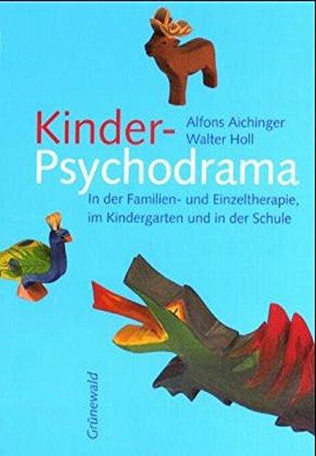Kinder-Psychodrama: In der Familien- und Einzeltherapie, im Kindergarten und in der Schule