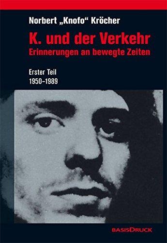 K. und der Verkehr. Erinnerungen an bewegte Zeiten.: Erster Teil: 1950 - 1989