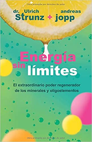 Energía sin límites: Descubra cómo puede mejorar su salud y alargar su vida mediante el aporte adecuado des minerales: Amazon.es: Andreas Jopp: Libros