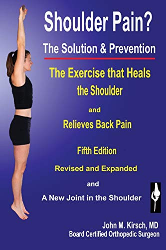 Shoulder Pain? The Solution & Prevention,  Revised & Expanded (Three Best Shoulder Exercises)