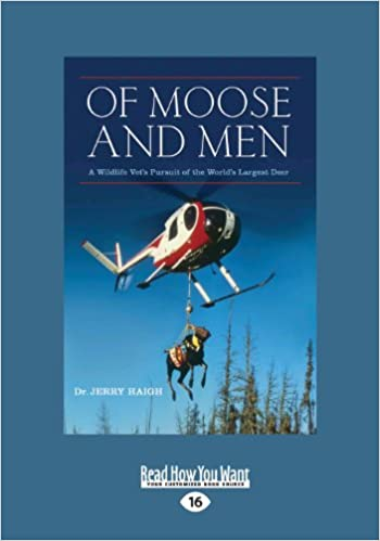 Book Of Moose and Men: A Wildlife Vet's Pursuit of the World's Largest Deer