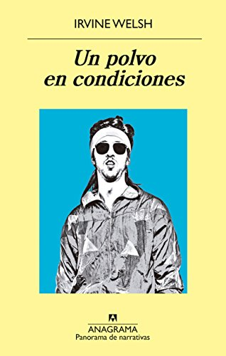 Un polvo en condiciones (Panorama de narrativas) (Spanish Edition) by [Welsh