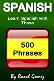 Spanish: Learn Spanish with These 500 Phrases (Spanish Language, Speak Spanish, Learning Spanish, Spain Language, Mexican Language, Learning Spanish, Speaking Spanish)