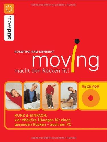 Moving macht den Rücken fit!: Kurz & einfach: vier effektive Übungen für einen gesunden Rücken - auch am PC - Mit CD-ROM