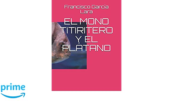 EL MONO TITIRITERO (CUENTO INFANTIL) (Spanish Edition): Francisco García Lara: 9781520725383: Amazon.com: Books