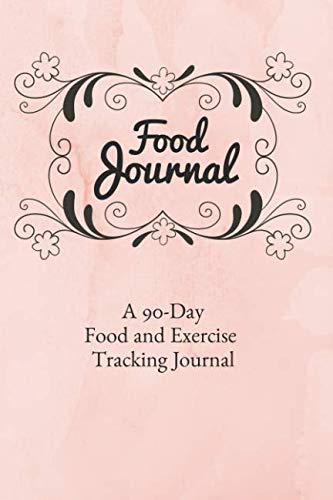 Food Journal: 90 Day Daily Food Journal and Exercise Tracking Notebook with a Weekly Meal Planner