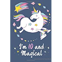 I'm 10 and Magical Unicorn Journal and Sketchbook: Cute Unicorn Journal for 10 Year Old Girls, Lined and Blank Pages with Inspirational Quotes for a 10 Year Old Girls Birthday Gift