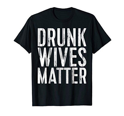 Mens Drunk Wives Matter T-Shirt Funny Drinking Gift Shirt XL Black