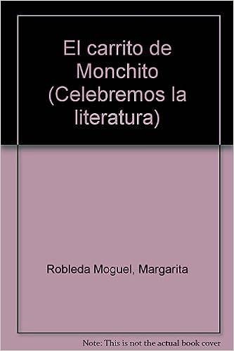 El carrito de Monchito (Celebremos la literatura) (Spanish Edition): Margarita Robleda Moguel: 9780395633441: Amazon.com: Books