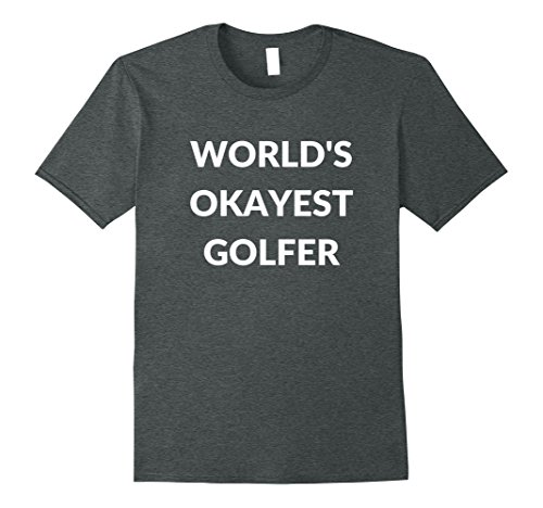 Mens World's Okayest Glofer Funny Golf T-Shirt Large Dark Heather (World.com Leisure)