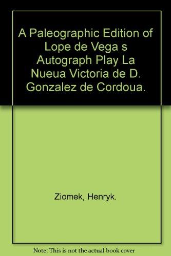 - A Paleographic Edition of Lope de Vega s Autograph Play La Nueua Victoria de D. Gonzalez de Cordoua.