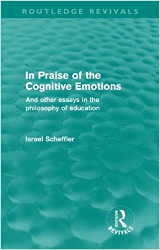 in praise of the cognitive emotions routledge revivals and  in praise of the cognitive emotions routledge revivals and other essays in the philosophy of education scheffler 9780415582711 com
