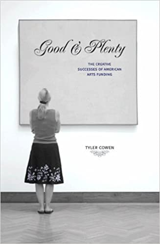 Good And Plenty The Creative Successes Of American Arts Funding Cowen Tyler 9780691146263 Amazon Com Books