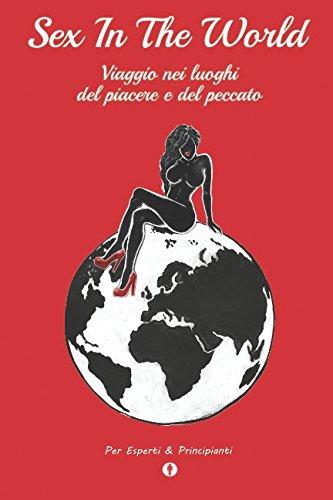 Sex in The World: Viaggio nei luoghi del piacere e del peccato Copertina flessibile – 7 ott 2017 Riccardo Banglore Independently published 1521856494 Fiction / Erotica