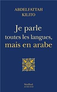 Je parle toutes les langues, mais en arabe par Abdelfattah Kilito