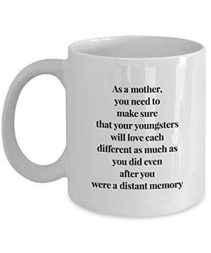 Funny Mug As A Mother, You Need To Make Sure That Your Youngsters Will Love Each Different As Much As You Did Even After You Were A Distant Memory 11O