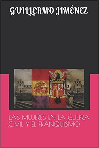 LAS MUJERES EN LA GUERRA CIVIL Y EL FRANQUISMO: Amazon.es: GUILLERMO ...