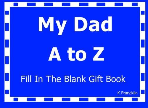 My Dad A to Z Fill In The Blank Gift Book (A to Z Gift Books) (Volume 1)