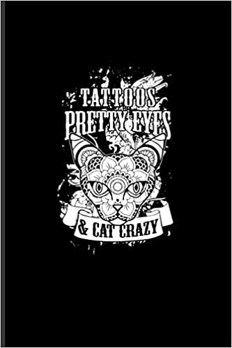 Tattoos Pretty Eyes Cat Crazy Cool Tattoo Quotes Journal For Paint On Body Art Eye Tattooing In Colors Tattooed Hearts Needles Ink Ideas Fans 6x9 100 Blank Lined