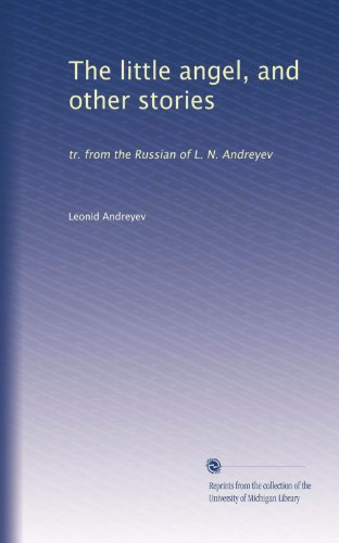 The little angel, and other stories: tr. from the Russian of L. N. Andreyev