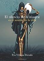 El Silencio De La Muerte Es El Sonido De La Vida