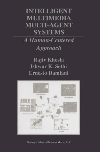 Download Intelligent Multimedia Multi-Agent Systems: A Human-Centered Approach (The Springer International Series in Engineering and Computer Science) Pdf