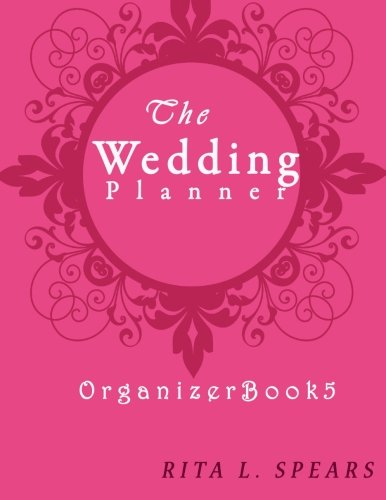 The wedding planner: The Portable guide Step-by-Step to organizing the wedding budget (Organizer Book5) (Organizer Books) (Volume 5)