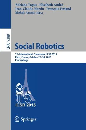 Social Robotics: 7th International Conference, ICSR 2015, Paris, France, October 26-30, 2015, Proceedings (Lecture Notes