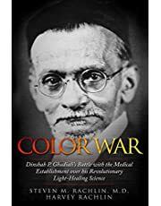Color War: Dinshah P. Ghadiali's Battle with the Medical Establishment over his Revolutionary Light-Healing Science