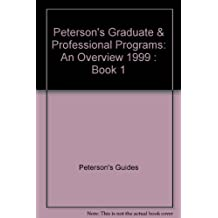 Peterson's Graduate & Professional Programs: An Overview 1999 : Book 1