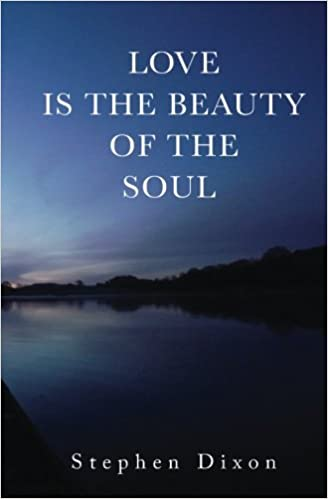 Love Is The Beauty Of The Soul Amazoncouk Stephen Dixon