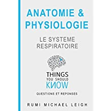 "Anatomie et physiologie ""le système respiratoire"": Things you should know (Questions and answers) (French Edition)"