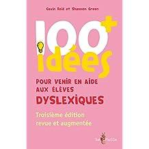 100+ idées pour venir en aide aux élèves dyslexiques (100 idées)