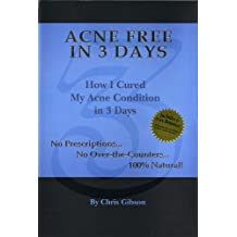 Acne Free in 3 Days: How I Cured My Acne Condition in 3 Days