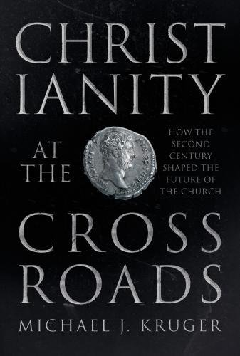 Download Christianity at the Crossroads: How the Second Century Shaped the Future of the Church pdf epub