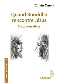 Quand Bouddha rencontre Jésus : six conversations
