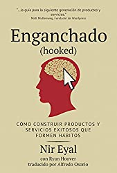 Enganchado (Hooked): Cómo Construir Productos y Servicios Exitosos que Formen Hábitos (Spanish Edition)