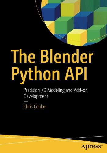 The Blender Python API: Precision 3D Modeling and Add-on Development