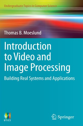 Introduction to Video and Image Processing: Building Real Systems and Applications by Thomas B. Moeslund, Publisher : Springer