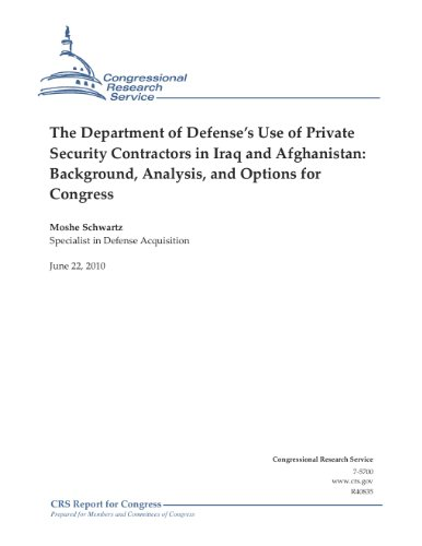 The Department of Defense's Use of Private Security Contractors in Iraq and Afghanistan: Background, Analysis, and Options for Congress