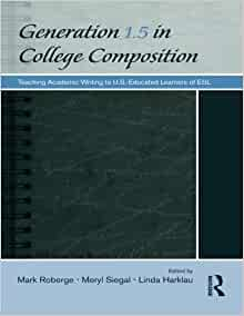 Generation 5 in college composition : teaching academic writing to U.S.--educated learners of ESL