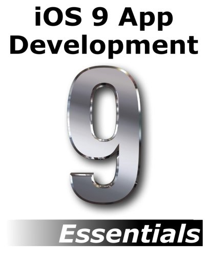 iOS 9 App Development Essentials: Learn to Develop iOS 9 Apps Using Xcode 7 and Swift 2