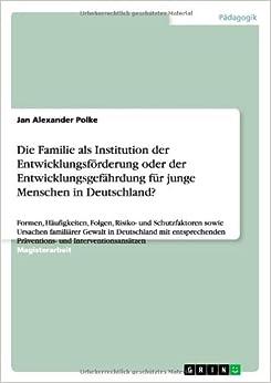 Die Familie als Institution der Entwicklungsförderung oder der Entwicklungsgefährdung für junge Menschen in Deutschland?